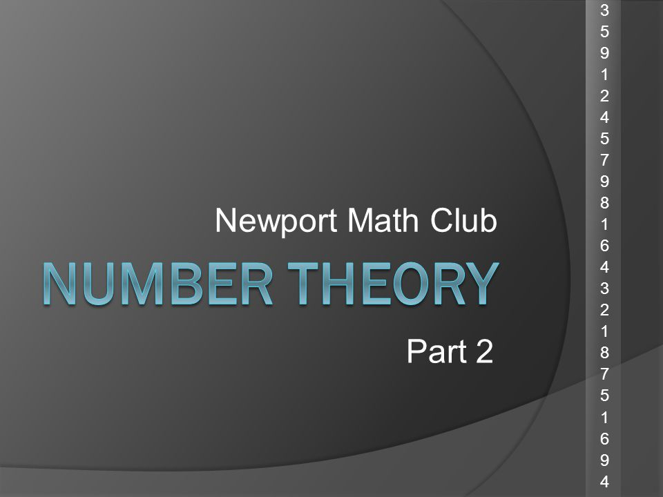 Number Theory Newport Math Club Part 2 35912457981643218751694