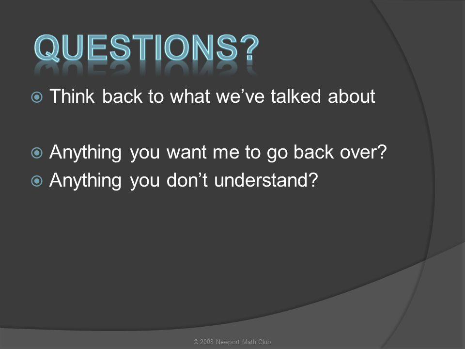 Questions Think back to what we've talked about