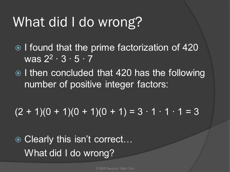 What did I do wrong I found that the prime factorization of 420 was 22 · 3 · 5 · 7.