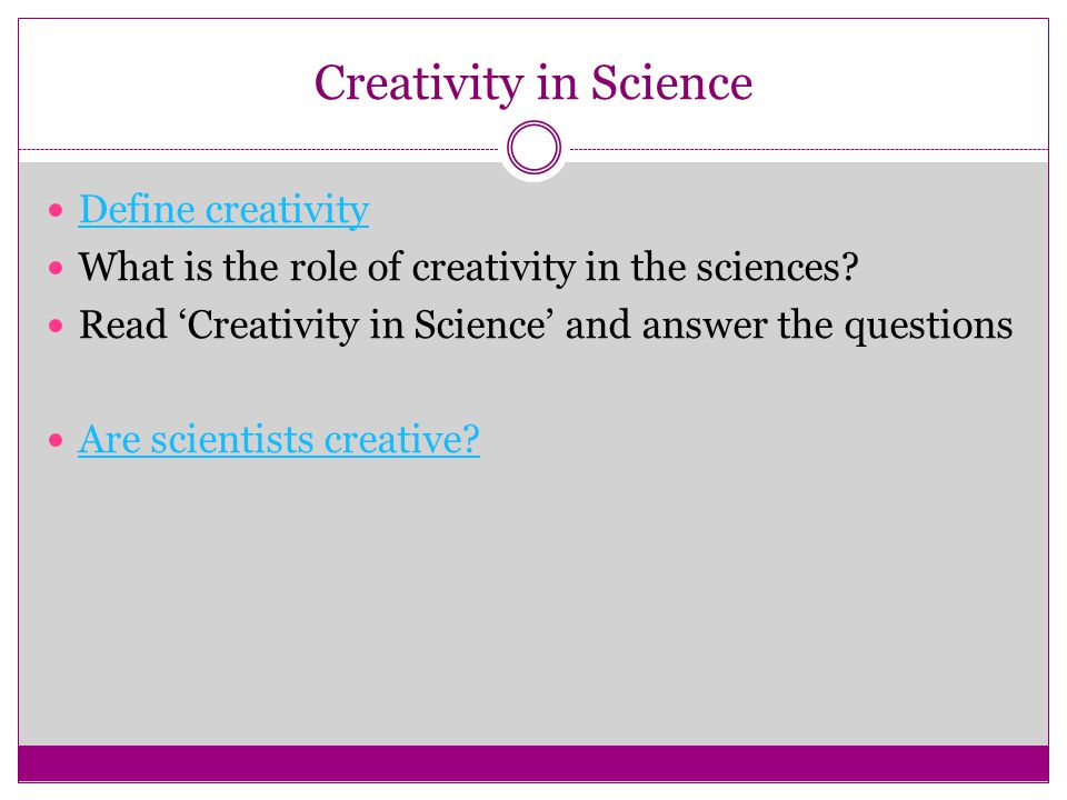Creativity in Science Define creativity