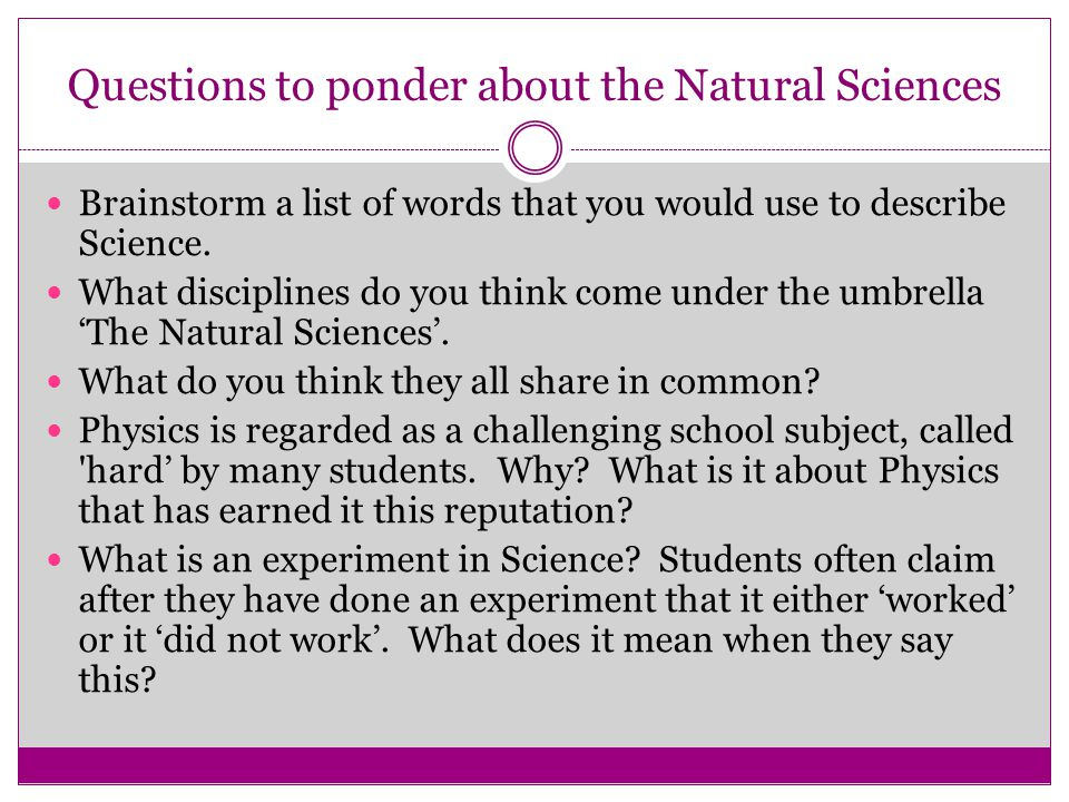 Questions to ponder about the Natural Sciences