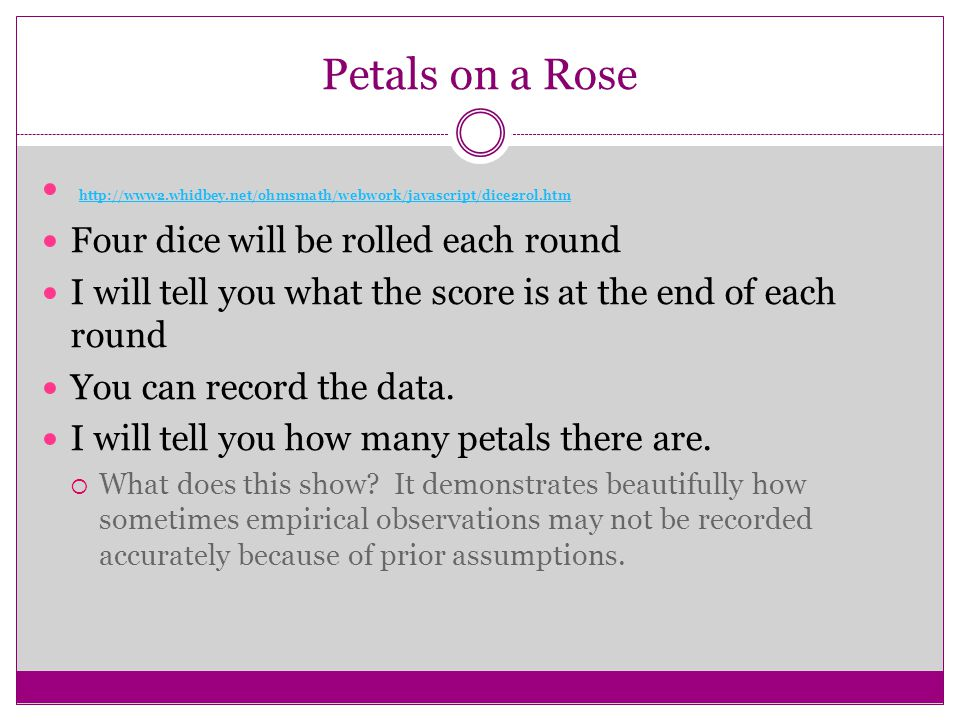 Petals on a Rose http://www2.whidbey.net/ohmsmath/webwork/javascript/dice2rol.htm. Four dice will be rolled each round.