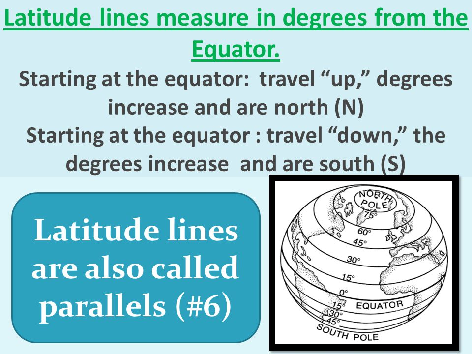 Latitude lines are also called parallels (#6)