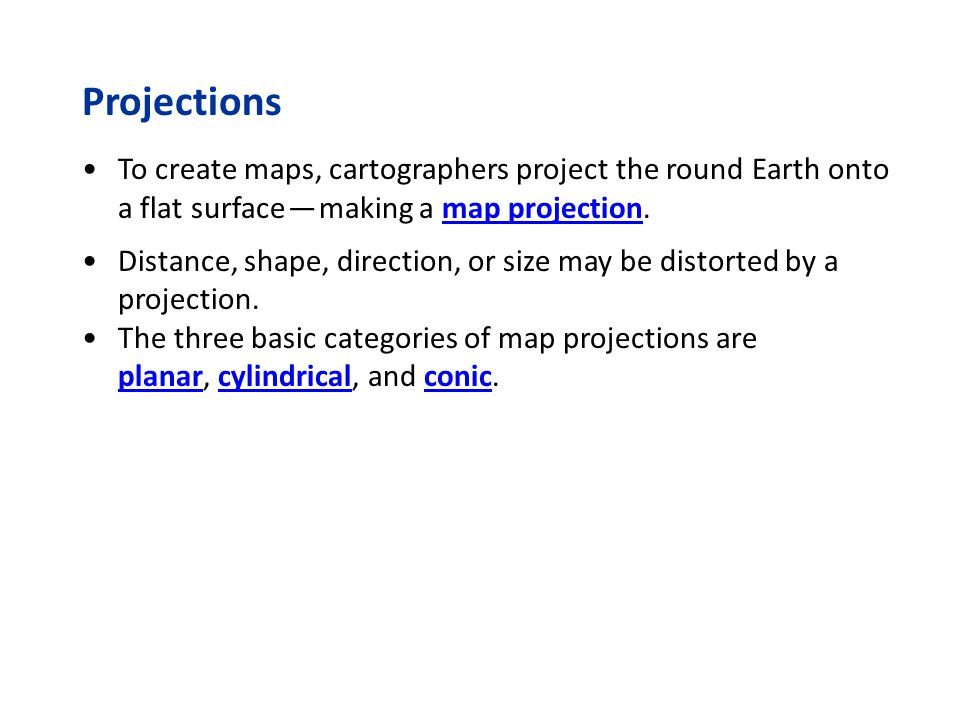 Projections To create maps, cartographers project the round Earth onto a flat surface — making a map projection.