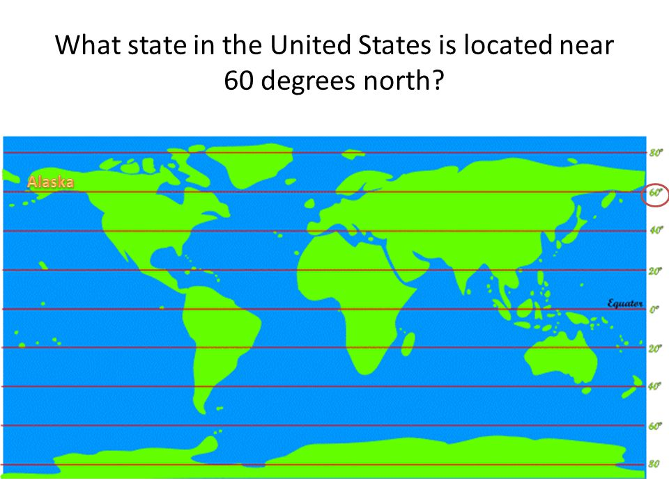 What state in the United States is located near 60 degrees north