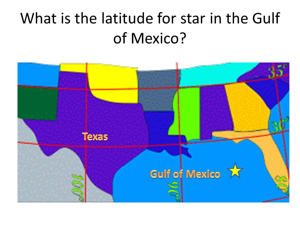 What is the latitude for star in the Gulf of Mexico