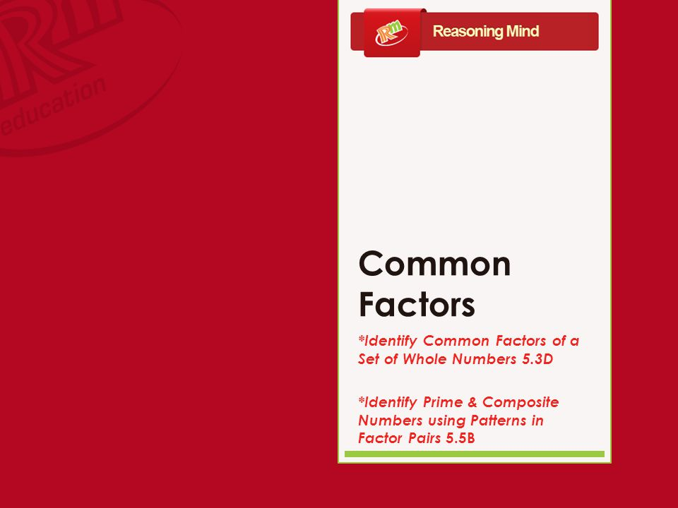 Common Factors *Identify Common Factors of a Set of Whole Numbers 5.3D