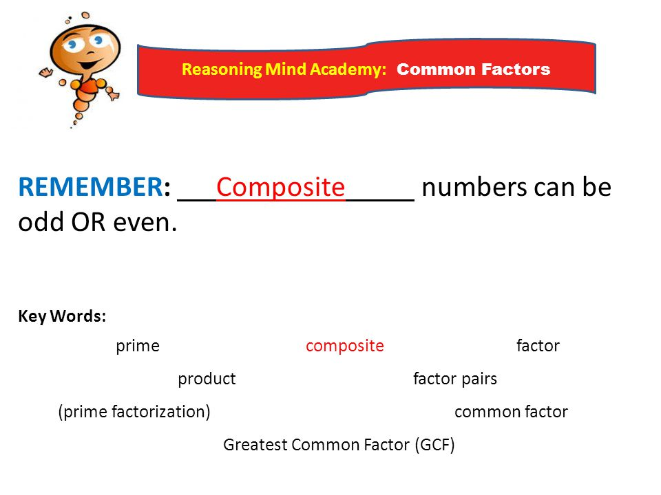 REMEMBER: Composite numbers can be odd OR even.
