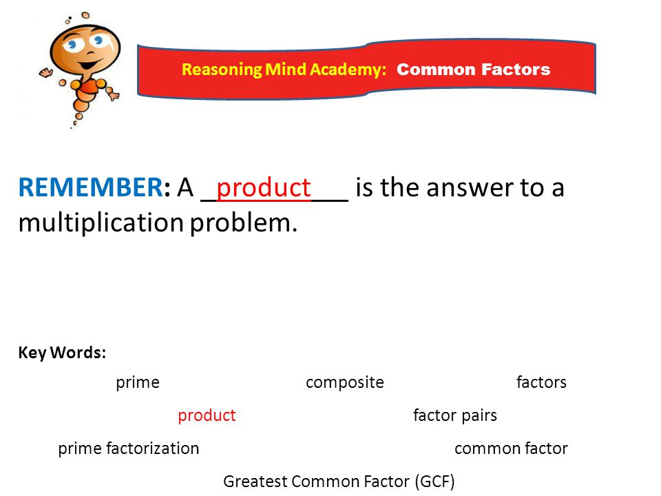 REMEMBER: A product is the answer to a multiplication problem.