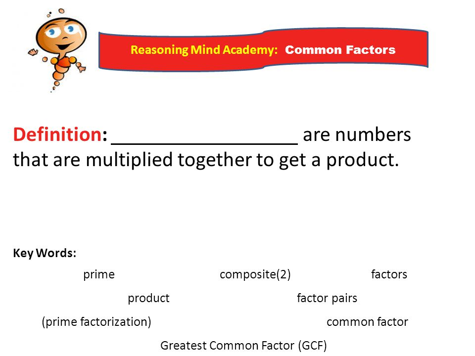 Definition: are numbers that are multiplied together to get a product.