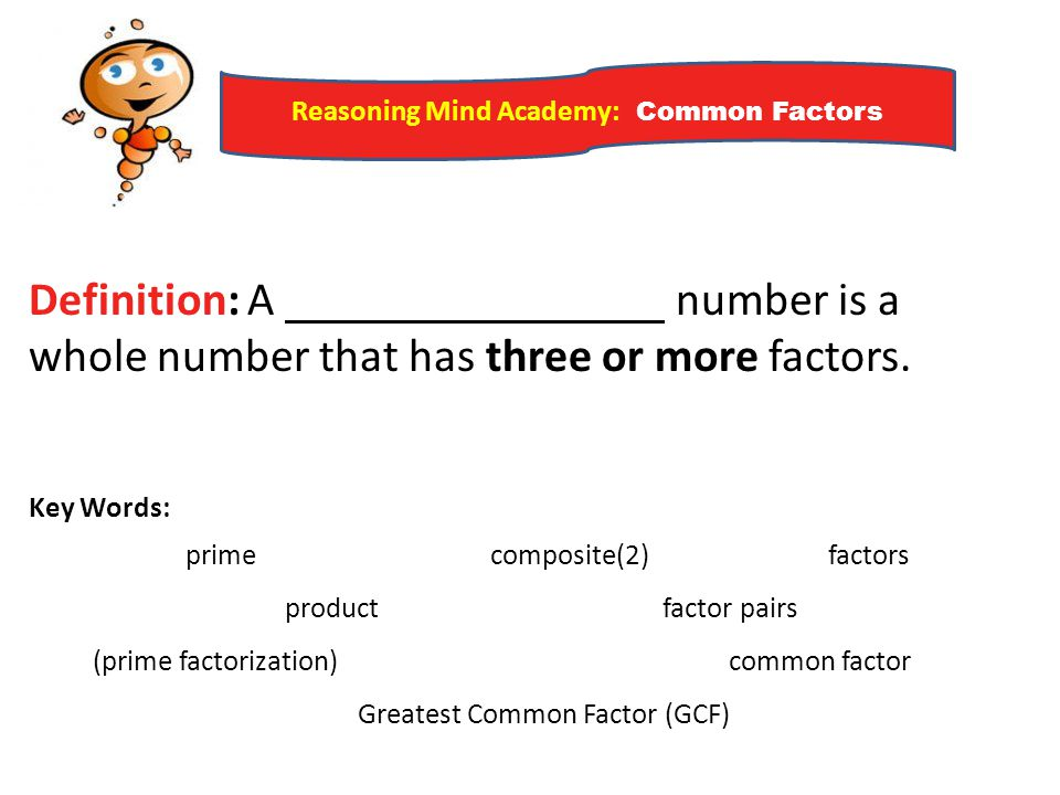 Definition: A number is a whole number that has three or more factors.