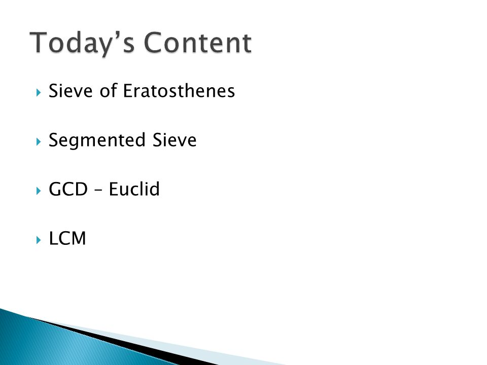 Today's Content Sieve of Eratosthenes Segmented Sieve GCD – Euclid LCM
