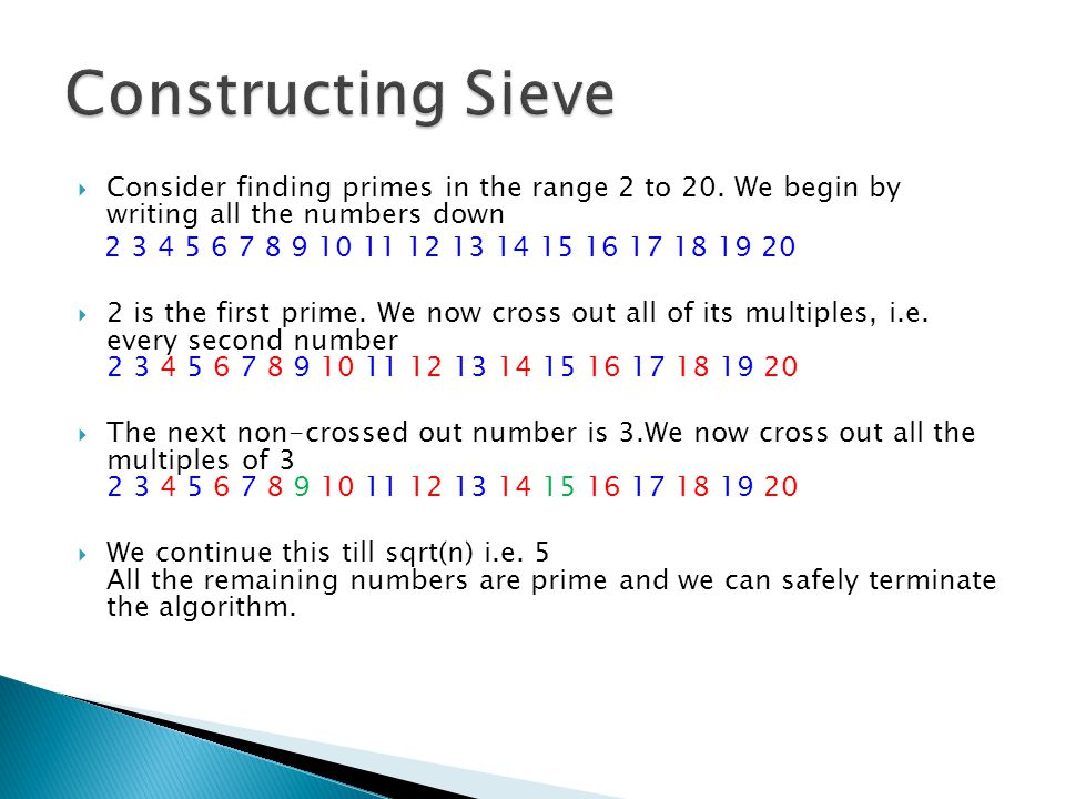 Constructing Sieve Consider finding primes in the range 2 to 20. We begin by writing all the numbers down.