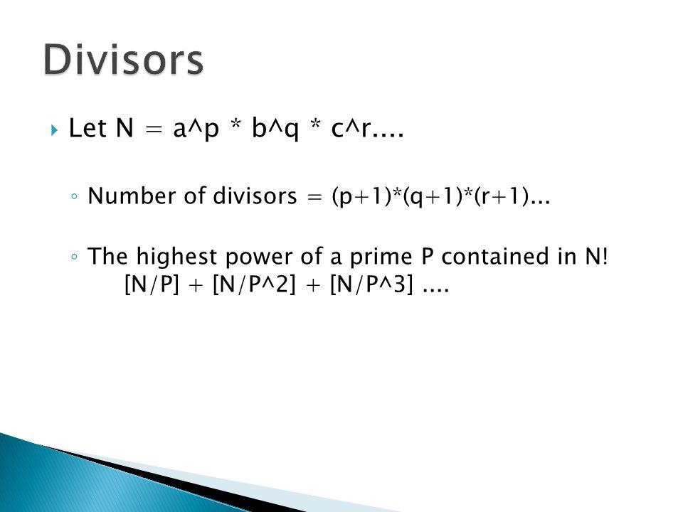 Divisors Let N = a^p * b^q * c^r....