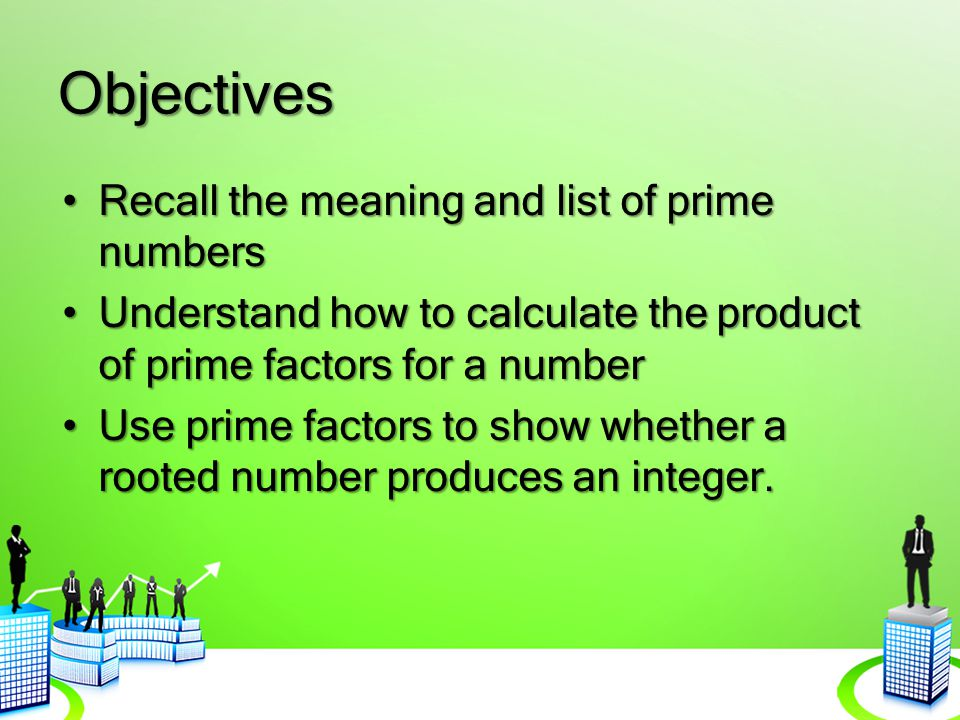 Objectives Recall the meaning and list of prime numbers