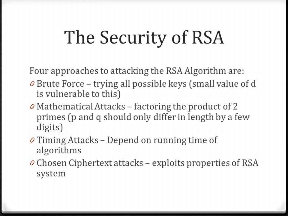 The Security of RSA Four approaches to attacking the RSA Algorithm are: