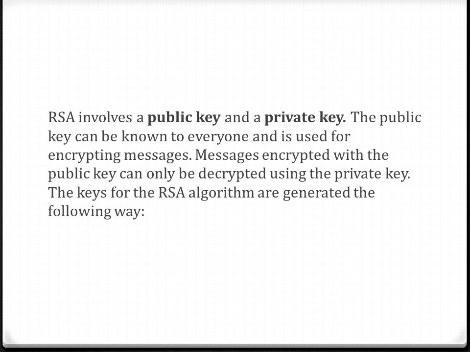 RSA involves a public key and a private key