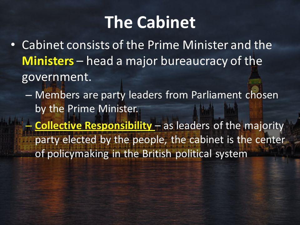 The Cabinet Cabinet consists of the Prime Minister and the Ministers – head a major bureaucracy of the government.