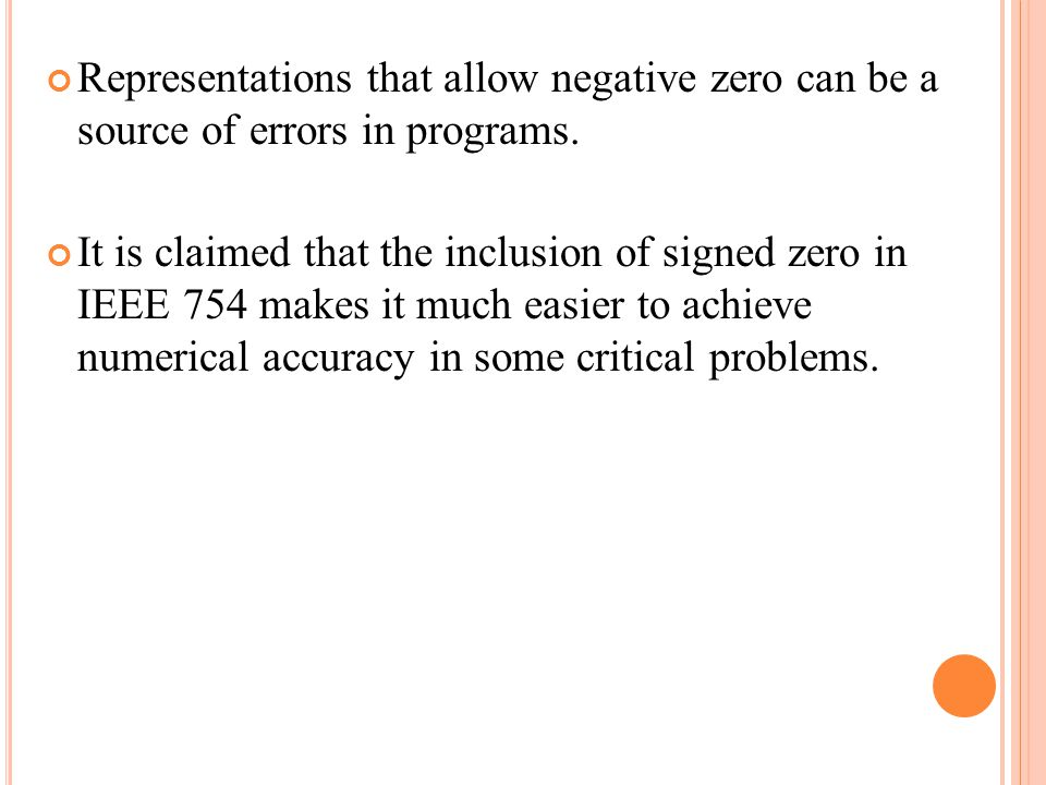Representations that allow negative zero can be a source of errors in programs.