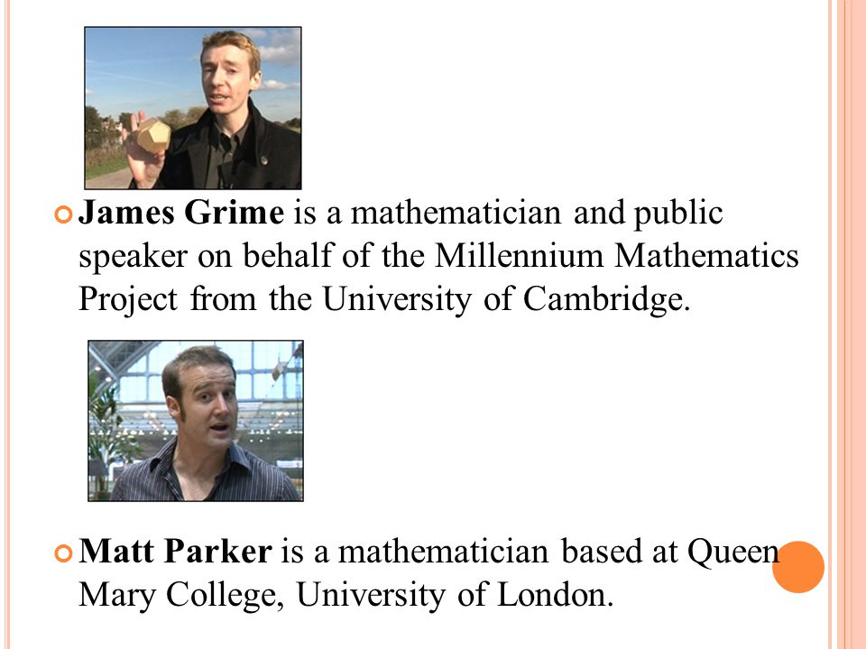 James Grime is a mathematician and public speaker on behalf of the Millennium Mathematics Project from the University of Cambridge.