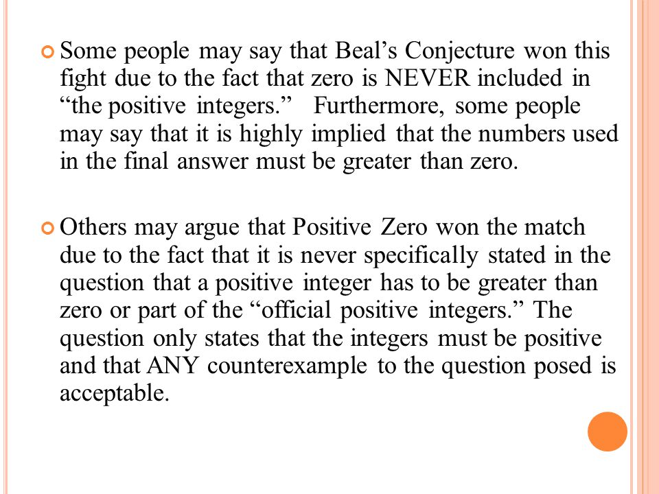 Some people may say that Beal's Conjecture won this fight due to the fact that zero is NEVER included in the positive integers. Furthermore, some people may say that it is highly implied that the numbers used in the final answer must be greater than zero.