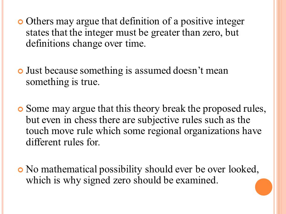 Others may argue that definition of a positive integer states that the integer must be greater than zero, but definitions change over time.