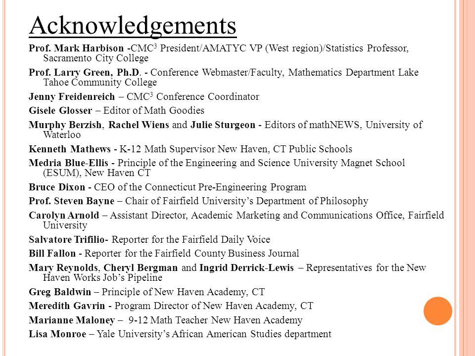 Acknowledgements Prof. Mark Harbison -CMC3 President/AMATYC VP (West region)/Statistics Professor, Sacramento City College.