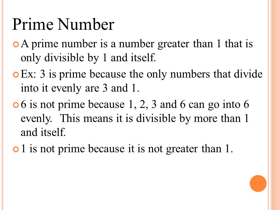 Prime Number A prime number is a number greater than 1 that is only divisible by 1 and itself.