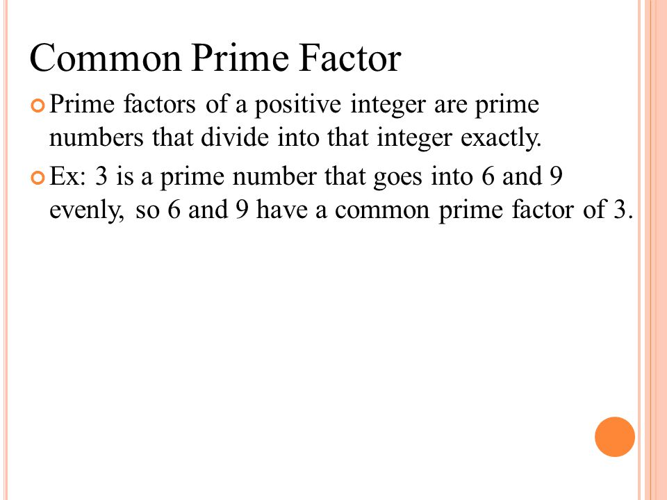 Common Prime Factor Prime factors of a positive integer are prime numbers that divide into that integer exactly.