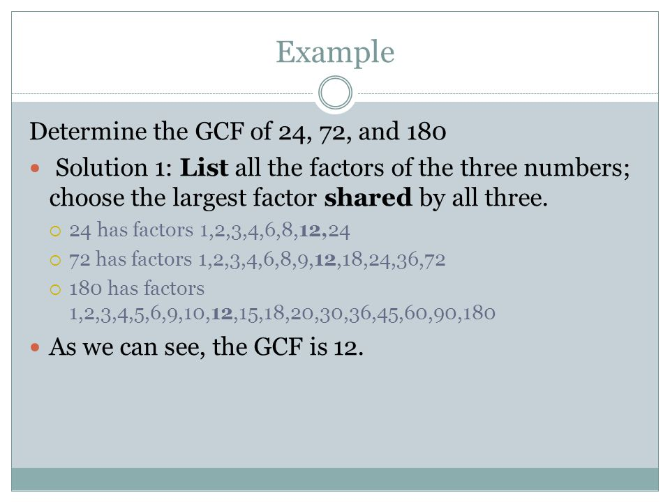 Example Determine the GCF of 24, 72, and 180