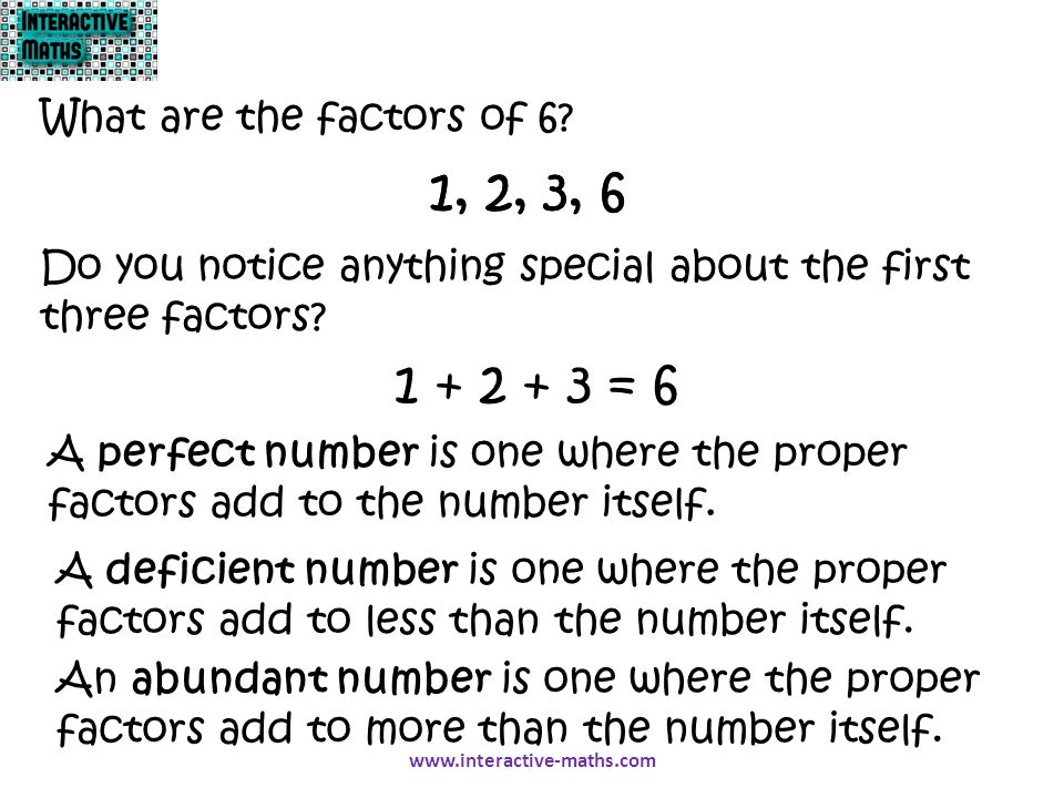 1, 2, 3, 6 1, 2, 3, 6 1 + 2 + 3 = 6 What are the factors of 6