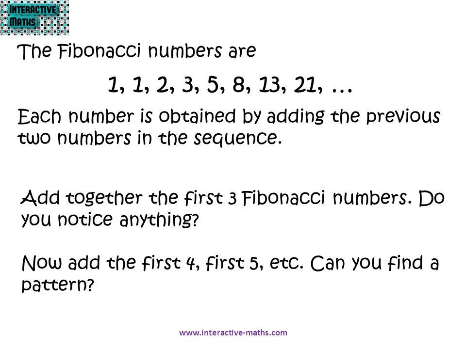 1, 1, 2, 3, 5, 8, 13, 21, … The Fibonacci numbers are
