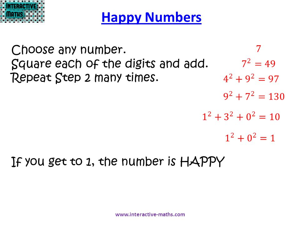 Happy Numbers Choose any number. Square each of the digits and add.