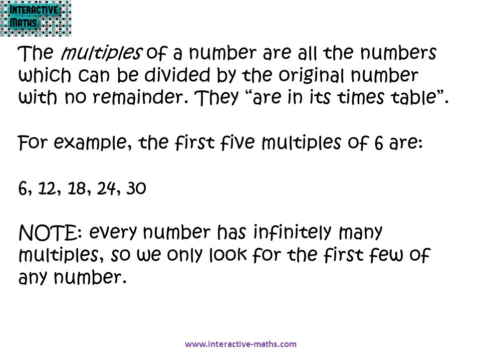 For example, the first five multiples of 6 are: 6, 12, 18, 24, 30