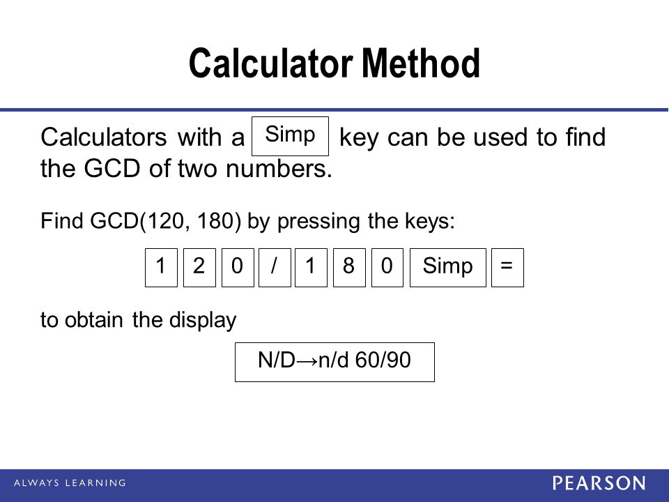 Calculator Method Calculators with a key can be used to find the GCD of two numbers. Simp.