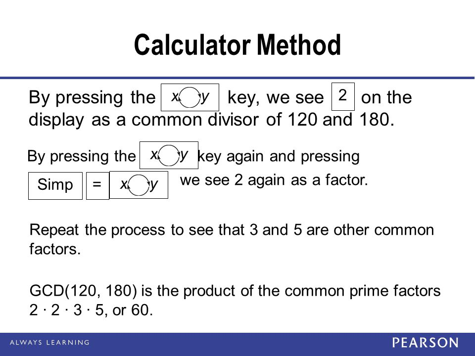 Calculator Method By pressing the key, we see on the display as a common divisor of 120 and 180.
