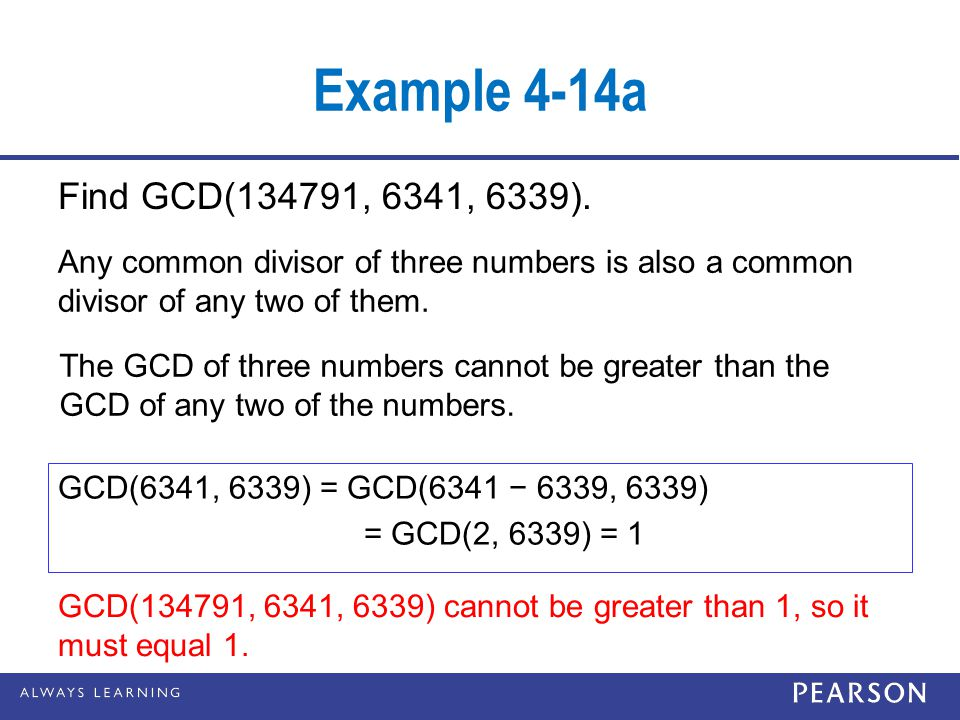 Example 4-14a Find GCD(134791, 6341, 6339). Any common divisor of three numbers is also a common divisor of any two of them.