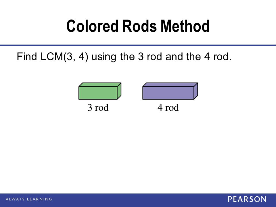 Colored Rods Method Find LCM(3, 4) using the 3 rod and the 4 rod.