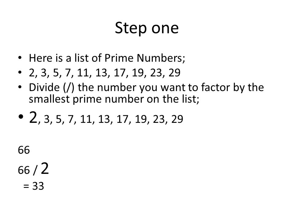 Step one Here is a list of Prime Numbers;