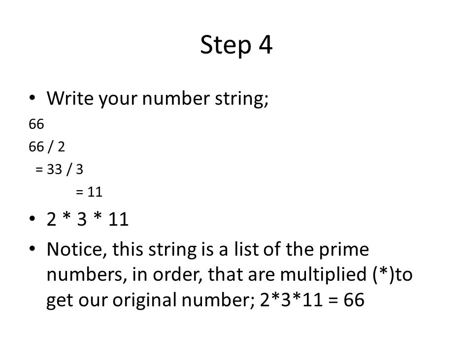 Step 4 Write your number string; 2 * 3 * 11