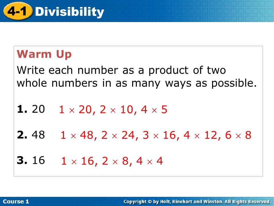 Course 1 4-1. Divisibility. Warm Up. 1. 20. 2. 48. 3. 16. Write each number as a product of two whole numbers in as many ways as possible.