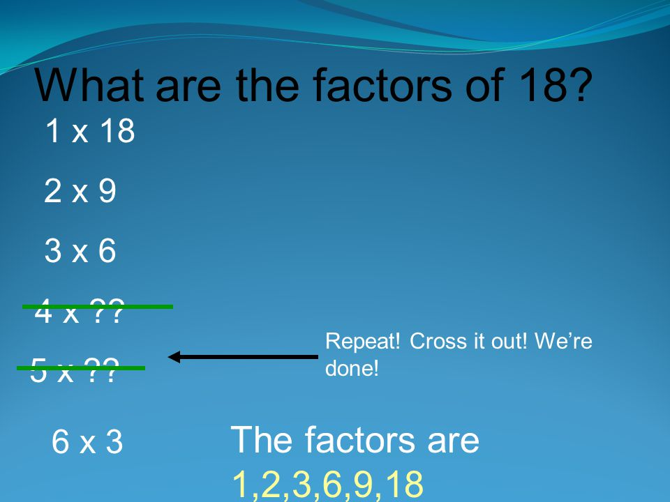What are the factors of 18 The factors are 1,2,3,6,9,18 1 x 18 2 x 9
