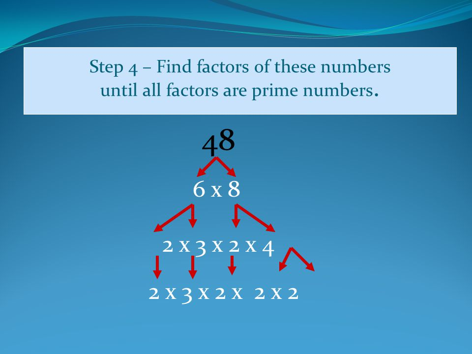 Step 4 – Find factors of these numbers