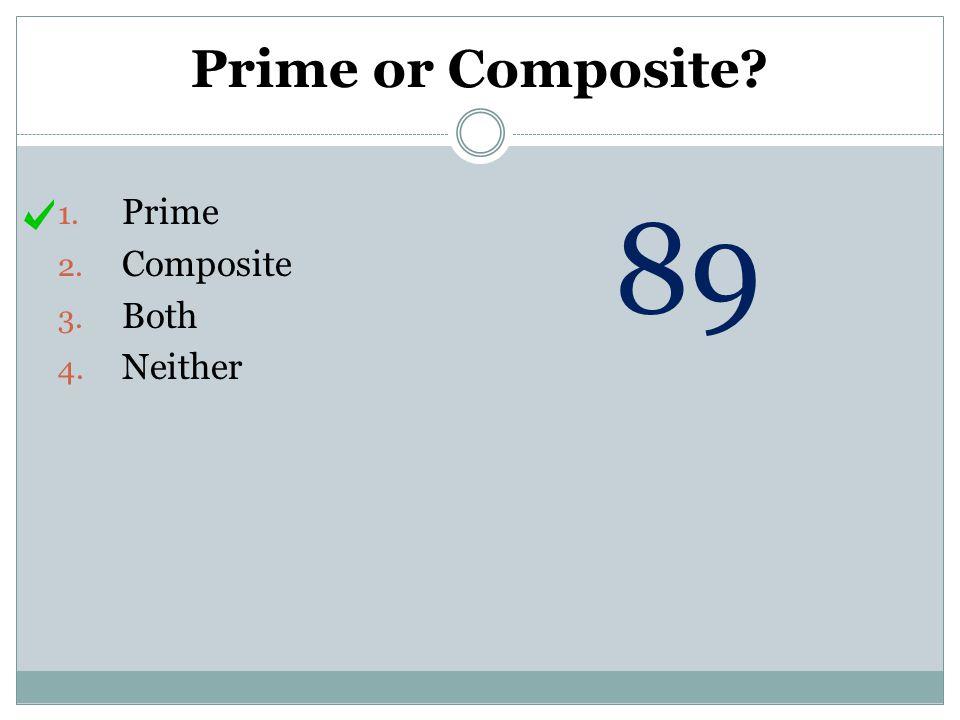 Prime or Composite Prime Composite Both Neither 89
