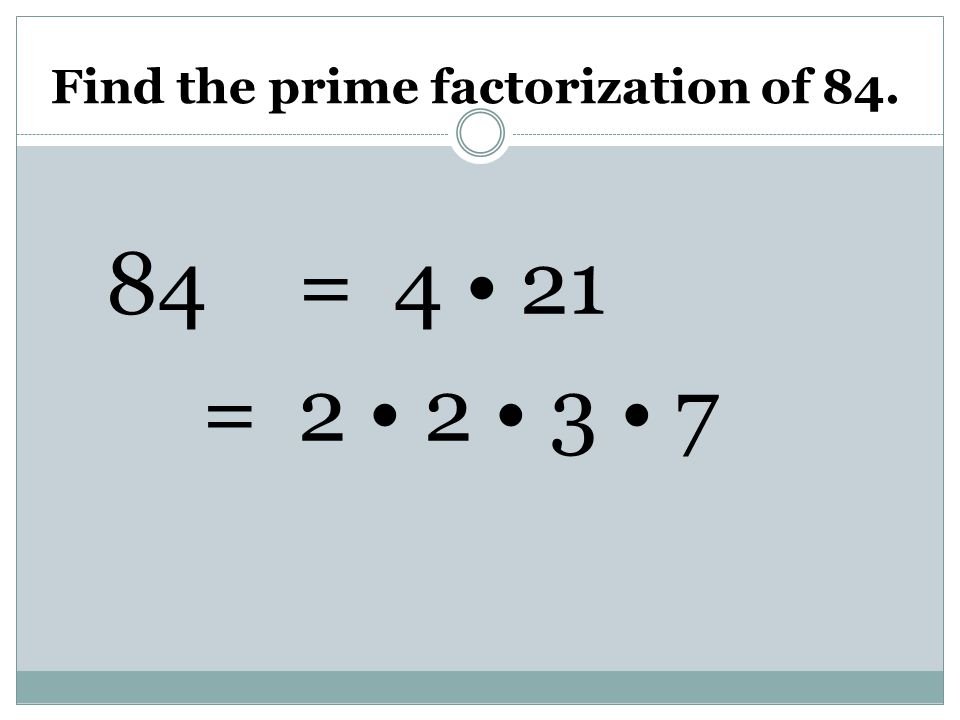 Find the prime factorization of 84.