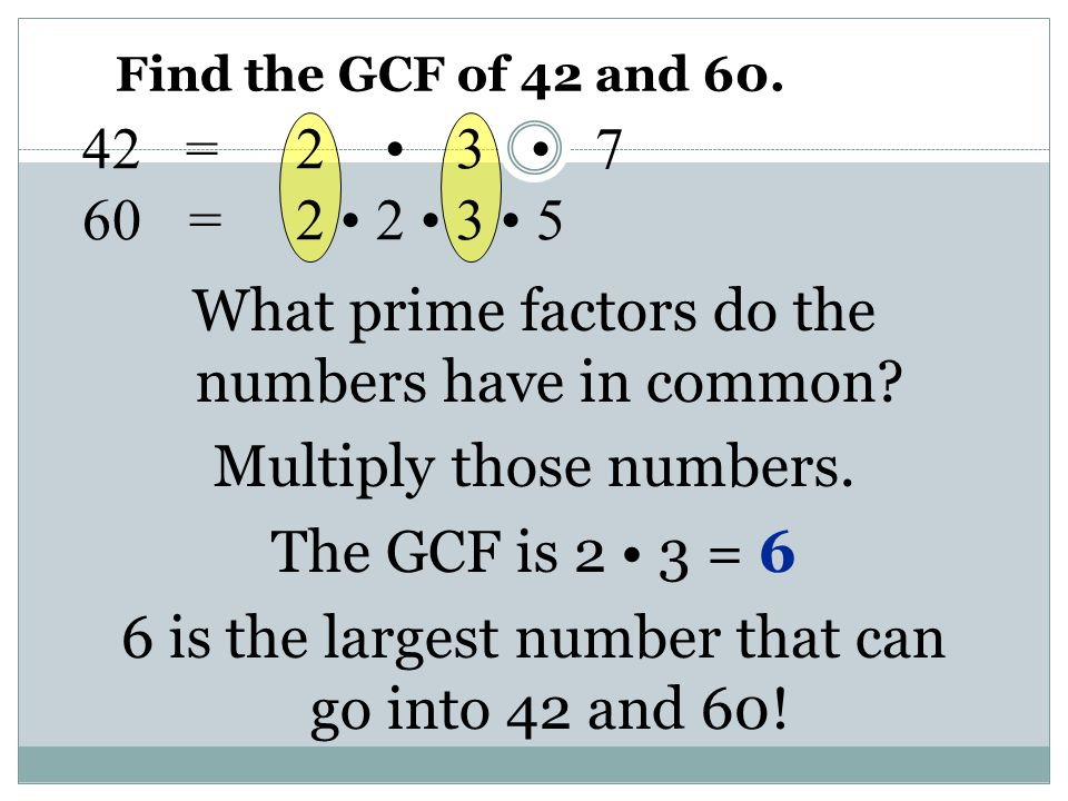 Find the GCF of 42 and 60. = 2 • 3 • 7. 60 = 2 • 2 • 3 • 5.