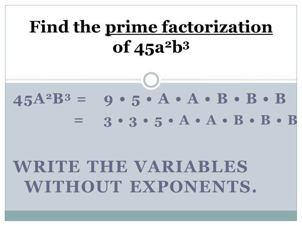 Find the prime factorization of 45a2b3