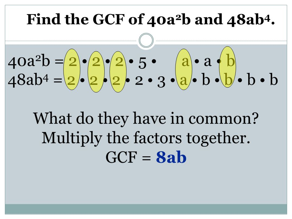 What do they have in common Multiply the factors together. GCF = 8ab