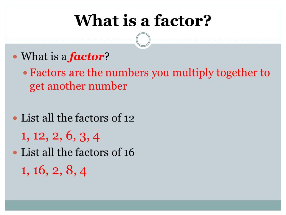 What is a factor 1, 12, 2, 6, 3, 4 1, 16, 2, 8, 4 What is a factor