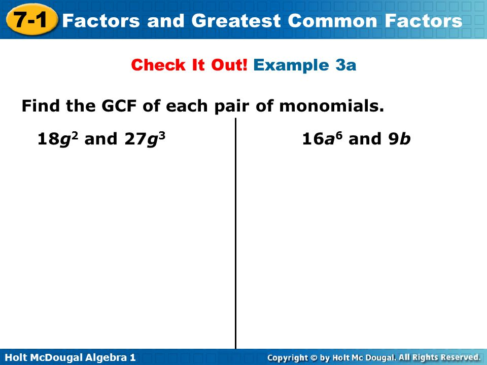 Check It Out! Example 3a Find the GCF of each pair of monomials. 18g2 and 27g3 16a6 and 9b